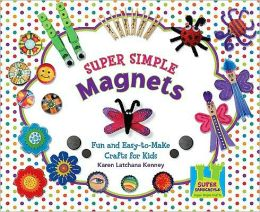 Super Simple Magnets: Fun and Easy-to-Make Crafts for Kids