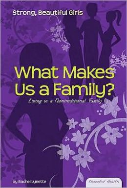 What Makes Us a Family?: Living in a Nontraditional Family