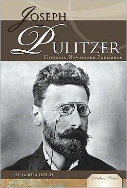 Joseph Pulitzer, Historic Newspaper Publisher