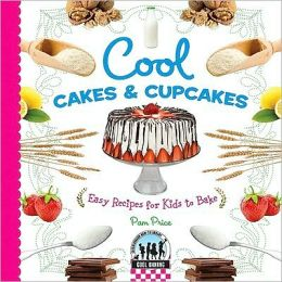 Cool Cakes and Cupcakes: Easy Recipes for Kids to Bake