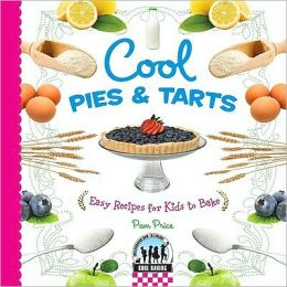 Cool Pies and Tarts: Easy Recipes for Kids to Bake