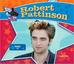 Robert Pattinson: Twilight Star