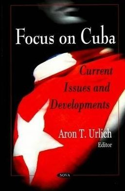 Focus on Cuba: Current Issues and Developments