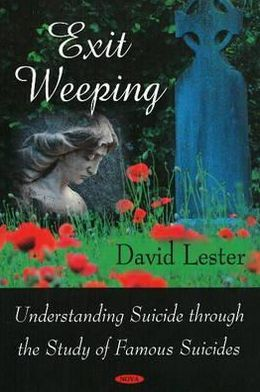 Exit Weeping: Understanding Suicide through the Study of Famous Suicides