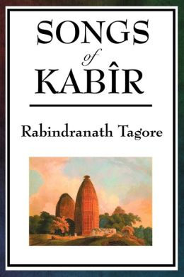 Songs of Kabir (Tagore Translation)