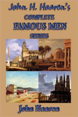 John H. Haaren's Complete Famous Men Series