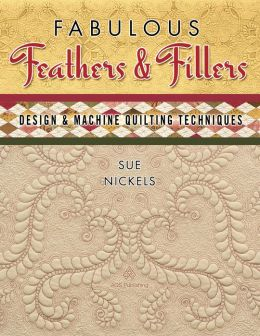 Fabulous Feathers and Fillers: Design and Machine Quilting Techniques