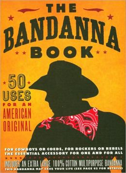 The Bandanna Book: 50 Uses for an American Original