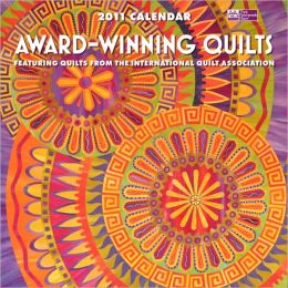 Award-Winning Quilts Calendar: Featuring Quilts from the International Quilt Association