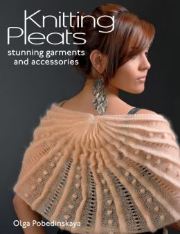 Knitting Pleats: Stunning Garments and Accessories