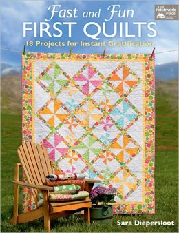 Fast and Fun First Quilts: 18 Projects for Instant Gratification