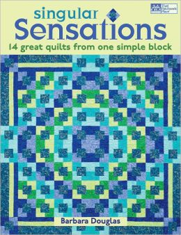 Singular Sensations: 14 Great Quilts from One Simple Block