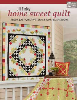 Home Sweet Quilt: Fresh, Easy Quilt Patterns from Jillily Studio