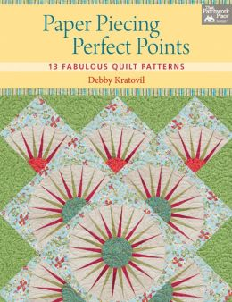 Paper Piecing Perfect Points: 13 Fabulous Quilt Patterns