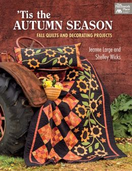 'Tis the Autumn Season: Fall Quilts and Decorating Projects