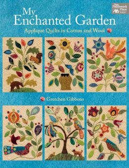 My Enchanted Garden: Applique' Quilts In Cotton and Wool