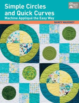 Simple Circles and Quick Curves: Machine Applique the Easy Way