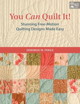 You Can Quilt It!: Stunning Free - Motion Quilting Designs Made Easy