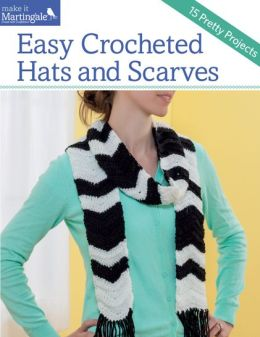 Easy Crocheted Hats and Scarves: 15 Pretty Projects