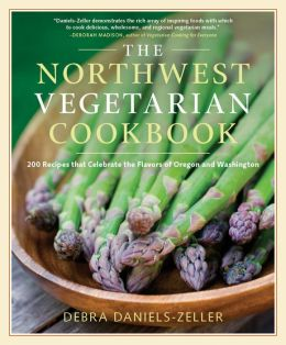 The Northwest Vegetarian Cookbook: 200 Recipes That Celebrate the Flavors of Oregon and Washington