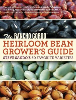 The Rancho Gordo Heirloom Bean Grower's Guide: Steve Sando's 50 Favorite Varieties