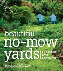 Beautiful No-Mow Yards: 50 Amazing Lawn Alternatives