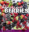 Book Cover Image. Title: Homegrown Berries:  Successfully Grow Your Own Strawberries, Raspberries, Blueberries, Blackberries, and More, Author: Teri Dunn Chace