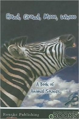 Howl, Growl, Moo, Whooo: A Book of Animal Sounds