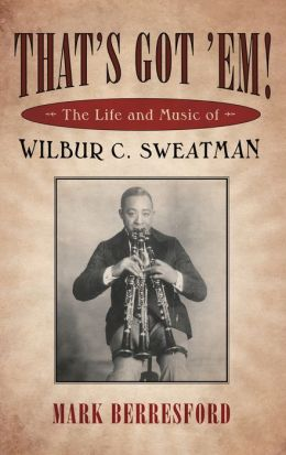 That's Got 'Em!: The Life and Music of Wilbur C. Sweatman