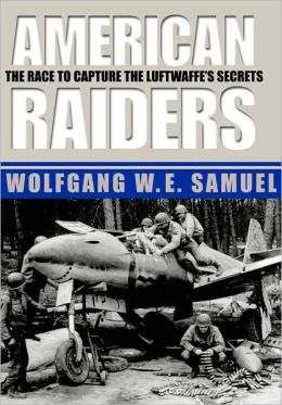 American Raiders: The Race to Capture the Luftwaffe's Secrets