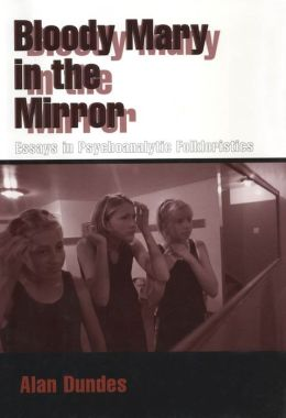 Bloody Mary in the Mirror: Essays in Psychoanalytic Folkloristics