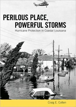 Perilous Place, Powerful Storms: Hurricane Protection in Coastal Louisiana