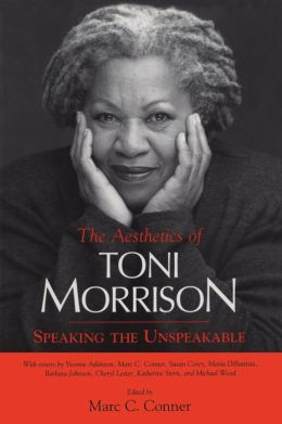 The Aesthetics of Toni Morrison: Speaking the Unspeakable
