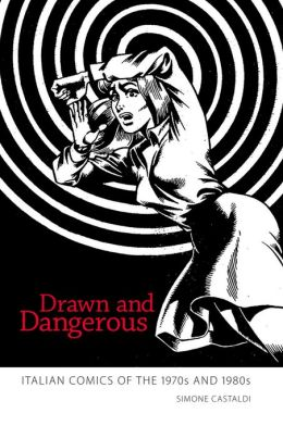 Drawn and Dangerous: Italian Comics of the 1970s and 1980s