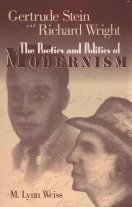 Gertrude Stein and Richard Wright: The Poetics and Politics of Modernism