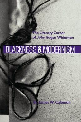 Blackness and Modernism: The Literary Career of John Edgar Wideman