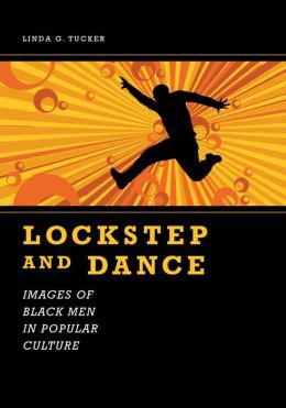 Lockstep and Dance: Images of Black Men in Popular Culture
