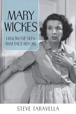 Mary Wickes: I Know I've Seen That Face Before (Hollywood Legends) Steve Taravella