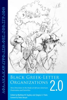 Black Greek-Letter Organizations 2.0: New Directions in the Study of African American Fraternities and Sororities