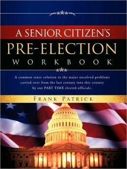 A Senior Citizen's Pre-Election Workbook