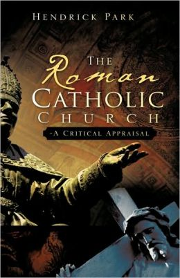 The Roman Catholic Church - A Critical Appraisal