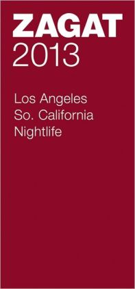Zagat Los Angeles/So. California Nightlife 2013