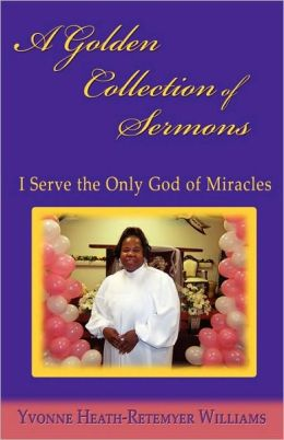 A Golden Collection of Sermons: I Serve the Only God of Miracles