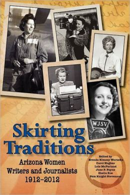 Skirting Traditions: Arizona Women Writers and Journalists 1912-2012