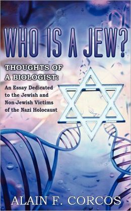 Who Is a Jew? Thoughts of a Biologist: An Essay Dedicated to the Jewish and Non-Jewish Victims of the Nazi Holocaust