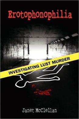 Erotophonophilia: Investigating Lust Murder
