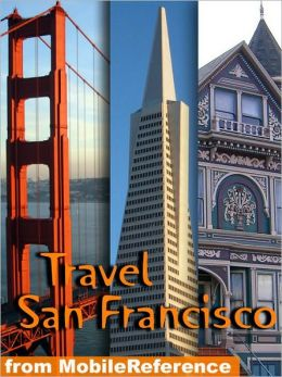Travel San Francisco, California: illustrated city guide and maps