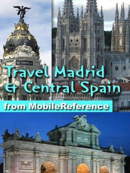 Travel Madrid and Central Spain: Castile-La Mancha, Castile-Leon and Extremadura: Illustrated Travel Guide, Phrasebook, and Maps