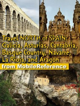 Travel Northern Spain: Galicia, Asturias, Cantabria, Basque Country, Navarre, La Rioja. Including the Way of St. James and the prehistoric cave paintings
