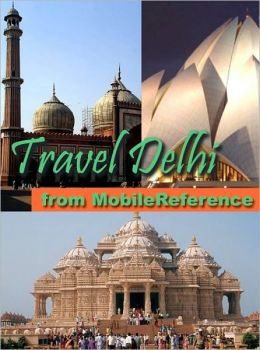 Travel Delhi, India: illustrated city guide, phrasebook, and maps